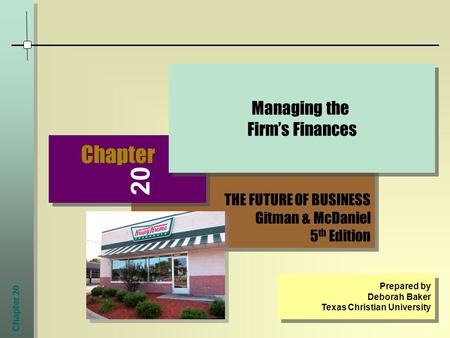 Chapter 20 THE FUTURE OF BUSINESS Gitman & McDaniel 5 th Edition THE FUTURE OF BUSINESS Gitman & McDaniel 5 th Edition Chapter Managing the Firm's Finances.