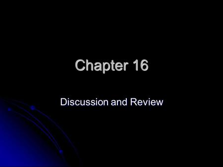 Chapter 16 Discussion and Review.