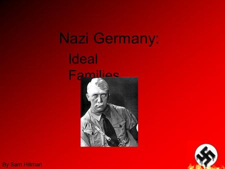 Nazi Germany: Ideal Families By Sam Hillman. Anti-Semitism As a result 6 million Jews were killed so that Hitler could build his 'perfect race'.