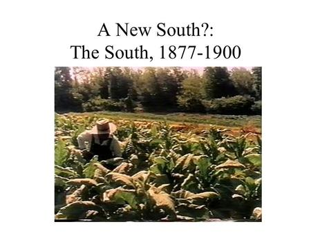 A New South?: The South, 1877-1900. North vs. South in 1861 Wealth: 25% Farmland: 25% Railroad Milage: 29% Factory Production: 9% Population: 29%