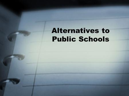 Alternatives to Public Schools. Magnet Schools Alternative schools within a public school system that draw students from across the whole district Emerged.