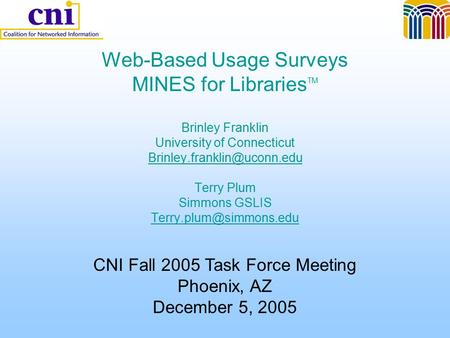 Web-Based Usage Surveys MINES for Libraries TM Brinley Franklin University of Connecticut Terry Plum Simmons GSLIS