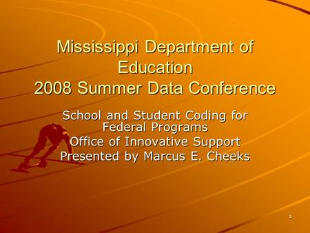 1 Mississippi Department of Education 2008 Summer Data Conference School and Student Coding for Federal Programs Office of Innovative Support Presented.