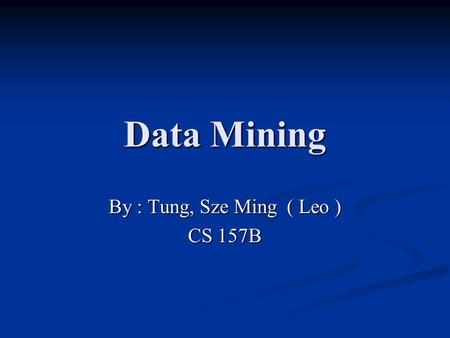 Data Mining By : Tung, Sze Ming ( Leo ) CS 157B. Definition A class of database application that analyze data in a database using tools which look for.