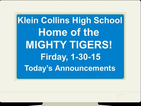 Klein Collins High School Home of the MIGHTY TIGERS! Firday, 1-30-15 Today's Announcements.