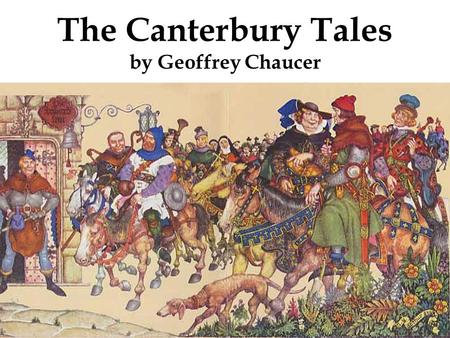 The Canterbury Tales by Geoffrey Chaucer. Geoffrey Chaucer (1343-1400) Son of a merchant, page in a royal house, soldier, diplomat, and royal clerk The.