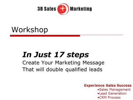 Workshop In Just 17 steps Create Your Marketing Message That will double qualified leads Experience Sales Success Sales Management Lead Generation CRM.
