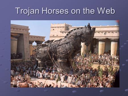 Trojan Horses on the Web. Definition: A Trojan horse a piece of software that allows the user think that it does a certain task, while actually does an.