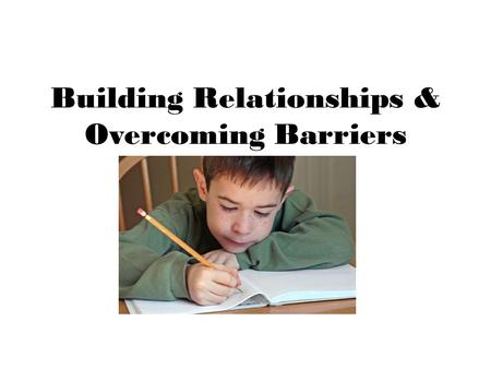 Building Relationships & Overcoming Barriers. Goals for Presentation Who is in audience? What information do you hope to gain from presentation?