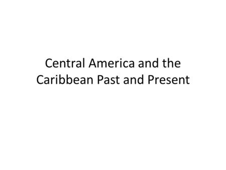 Central America and the Caribbean Past and Present.