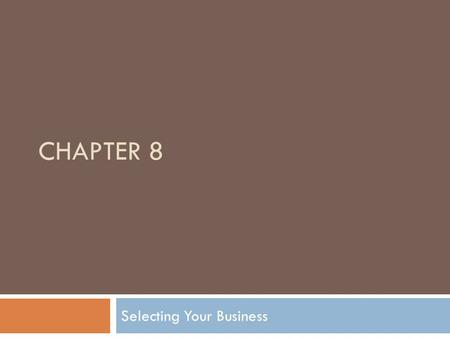 CHAPTER 8 Selecting Your Business. Listen to your market!