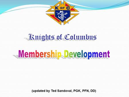"(updated by Ted Sandoval, PGK, PFN, DD). ""Without membership, there would be no society, no church, no party and no business. But the larger the membership,"