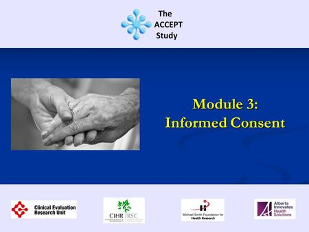 Module 3: Informed Consent. This training session contains information regarding: Documenting consent Documenting consent Conducting informed consent.