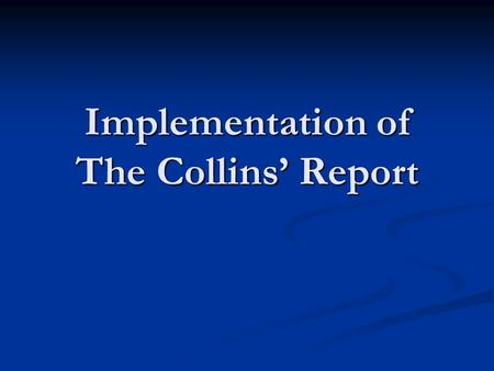 Implementation of The Collins' Report. Collin's report Insufficient emphasis on the total patient, long term conditions and ambulatory or community care.