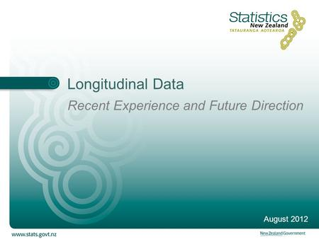 Longitudinal Data Recent Experience and Future Direction August 2012.