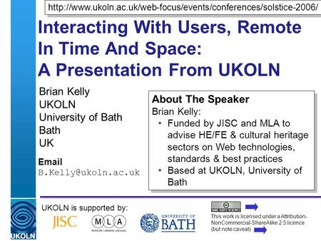 A centre of expertise in digital information managementwww.ukoln.ac.uk Interacting With Users, Remote In Time And Space: A Presentation From UKOLN Brian.