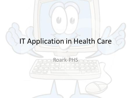 IT Application in Health Care Roark-PHS. I. What are some of the most common IT (computer) applications used in the workplace? A. Word processing B. ________sheet.