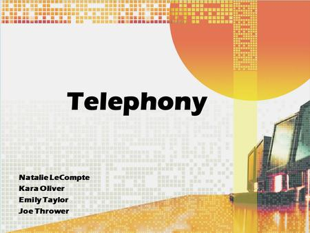 Telephony Natalie LeCompte Kara Oliver Emily Taylor Joe Thrower.