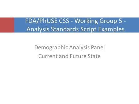 1 Click to edit Master title style Demographic Analysis Panel Current and Future State FDA/PhUSE CSS - Working Group 5 - Analysis Standards Script Examples.