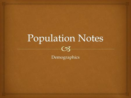 Demographics.   Birthrate- number of live births per 1000 people  Ex. 54/100 in Niger, 8/1000 in Latvia, 22/1000 in world  Fertility rate- average.