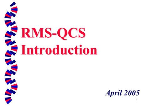 1 RMS-QCS Introduction April 2005. 2 RMS & QCS Resident Management System (RMS) P rogram used by Government QA Personnel to support Construction Quality.