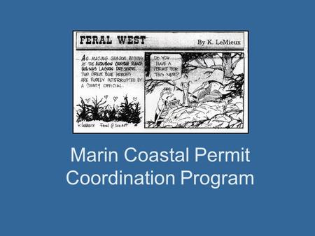 Marin Coastal Permit Coordination Program. Why do we need a program? Called for in Watershed Plans: As many as 9 permits to consider for restoration.