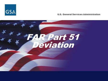 U.S. General Services Administration FAR Part 51 Deviation.
