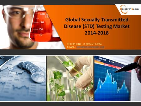 Global Sexually Transmitted Disease (STD) Testing Market 2014-2018 TELEPHONE: +1 (855) 711-1555