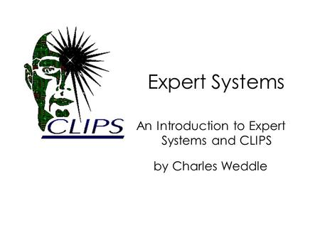 Expert Systems An Introduction to Expert Systems and CLIPS by Charles Weddle.