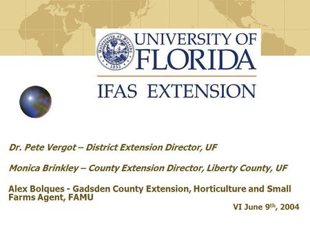 Dr. Pete Vergot – District Extension Director, UF Monica Brinkley – County Extension Director, Liberty County, UF Alex Bolques - Gadsden County Extension,