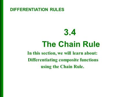 In this section, we will learn about: Differentiating composite functions using the Chain Rule. DIFFERENTIATION RULES 3.4 The Chain Rule.