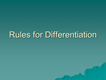 Rules for Differentiation. Taking the derivative by using the definition is a lot of work. Perhaps there is an easy way to find the derivative.