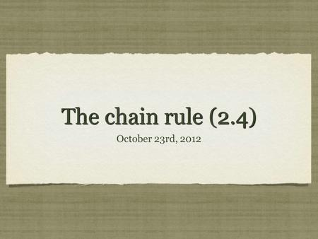 The chain rule (2.4) October 23rd, 2012. I. the chain rule Thm. 2.10: The Chain Rule: If y = f(u) is a differentiable function of u and u = g(x) is a.