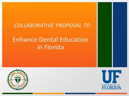 COLLABORATIVE PROPOSAL TO Enhance Dental Education in Florida.
