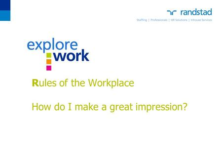 Rules of the Workplace How do I make a great impression?
