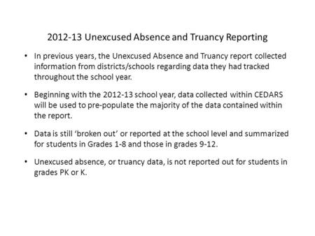 2012-13 Unexcused Absence and Truancy Reporting In previous years, the Unexcused Absence and Truancy report collected information from districts/schools.