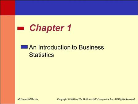 McGraw-Hill/IrwinCopyright © 2009 by The McGraw-Hill Companies, Inc. All Rights Reserved. Chapter 1 An Introduction to Business Statistics.