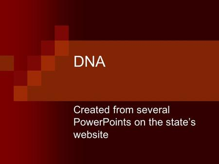 DNA Created from several PowerPoints on the state's website.