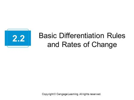 Basic Differentiation Rules and Rates of Change Copyright © Cengage Learning. All rights reserved. 2.2.