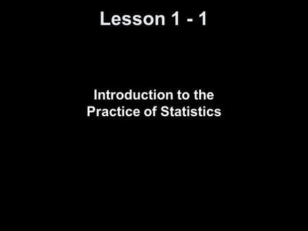 Lesson 1 - 1 Introduction to the Practice of Statistics.