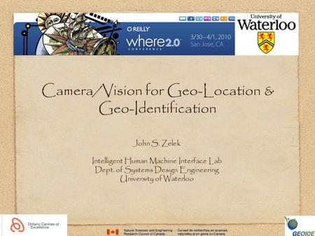 Camera/Vision for Geo-Location & Geo-Identification John S. Zelek Intelligent Human Machine Interface Lab Dept. of Systems Design Engineering University.