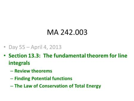 MA 242.003 Day 55 – April 4, 2013 Section 13.3: The fundamental theorem for line integrals – Review theorems – Finding Potential functions – The Law of.