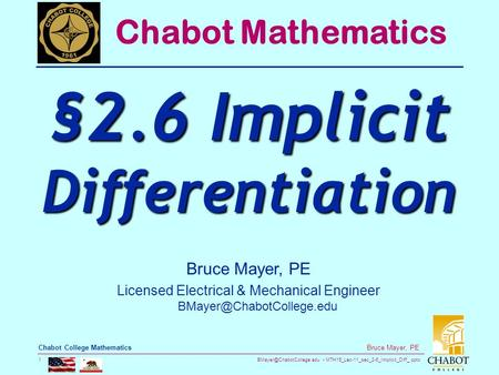 MTH15_Lec-11_sec_2-6_Implicit_Diff_.pptx 1 Bruce Mayer, PE Chabot College Mathematics Bruce Mayer, PE Licensed Electrical & Mechanical.