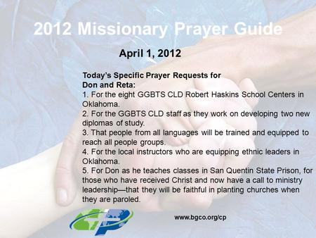 2012 Missionary Prayer Guide April 1, 2012 Today's Specific Prayer Requests for Don and Reta: 1. For the eight GGBTS CLD Robert Haskins School Centers.