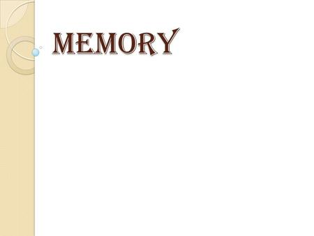 MEMORY. Sensory Memory Sensory Memory: The sensory memory retains an exact copy of what is seen or heard (visual and auditory). It only lasts for a few.