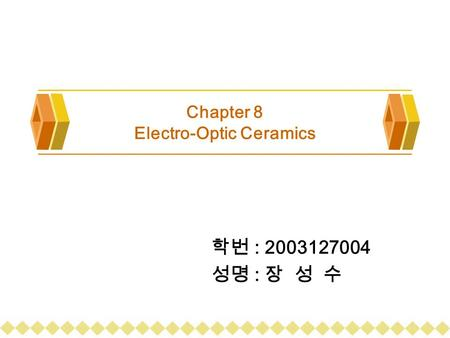 Chapter 8 Electro-Optic Ceramics 학번 : 2003127004 성명 : 장 성 수.