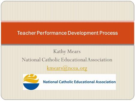 Kathy Mears National Catholic Educational Association Teacher Performance Development Process.