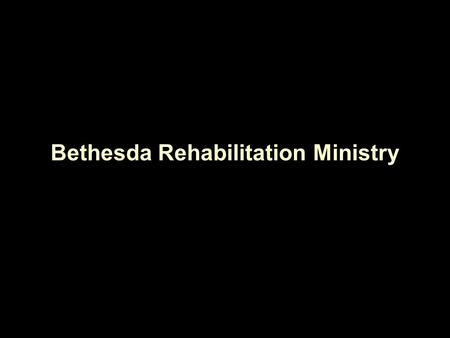 "Bethesda Rehabilitation Ministry. "" But when you give a feast, send for the poor and the blind and those who are broken in body: And you will have a blessing…"