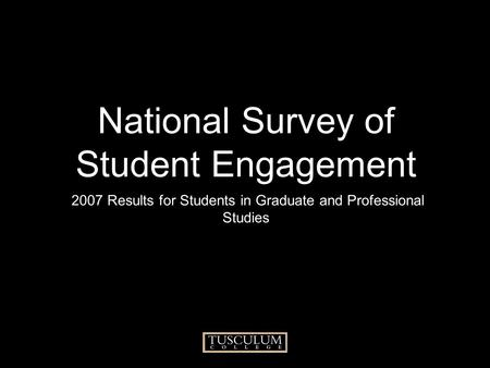 National Survey of Student Engagement 2007 Results for Students in Graduate and Professional Studies.