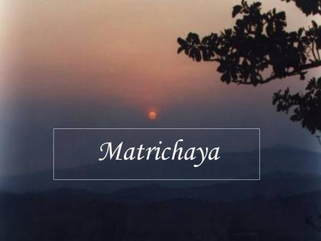 Matrichaya. Matrichaya - At a Glance Chanchala's Motivation Strongly believes education is the primary agent for socio-economic changes. Basic desire.